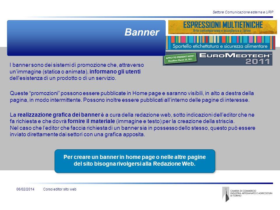 Corso editor sito web Settore Comunicazione esterna e URP 06/02/2014 Banner I banner sono dei sistemi di promozione che, attraverso unimmagine (static