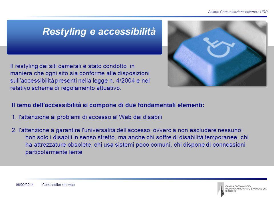 Corso editor sito web Settore Comunicazione esterna e URP 06/02/2014 Restyling e accessibilità Il tema dell'accessibilità si compone di due fondamenta