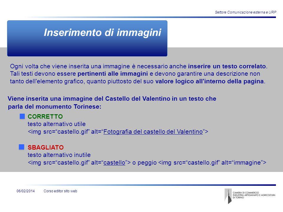 Corso editor sito web Settore Comunicazione esterna e URP 06/02/2014 Inserimento di immagini Ogni volta che viene inserita una immagine è necessario a