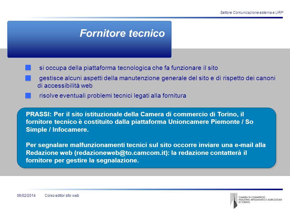 Corso editor sito web Settore Comunicazione esterna e URP 06/02/2014 Fornitore tecnico si occupa della piattaforma tecnologica che fa funzionare il si