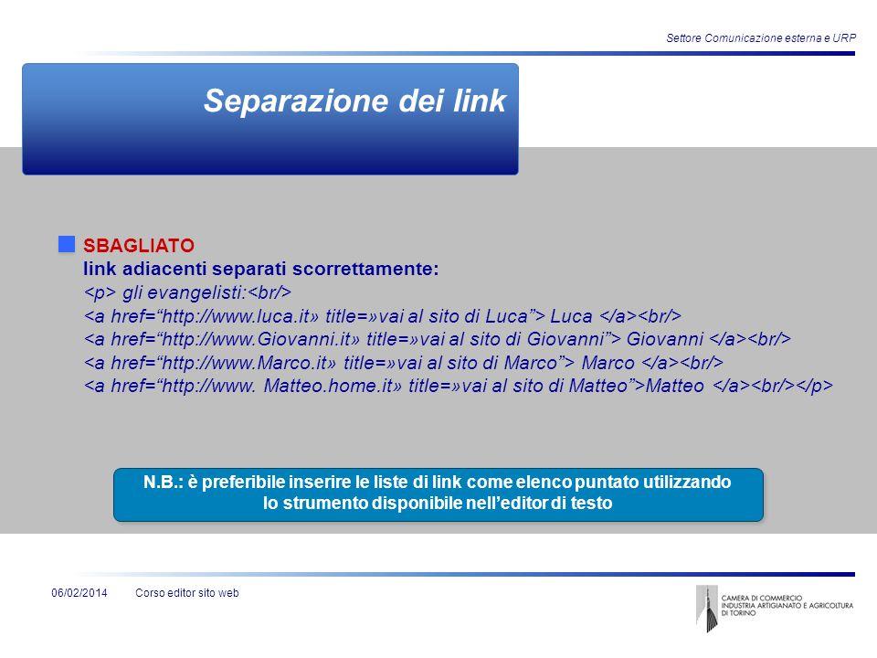 Corso editor sito web Settore Comunicazione esterna e URP 06/02/2014 Separazione dei link SBAGLIATO link adiacenti separati scorrettamente: gli evange