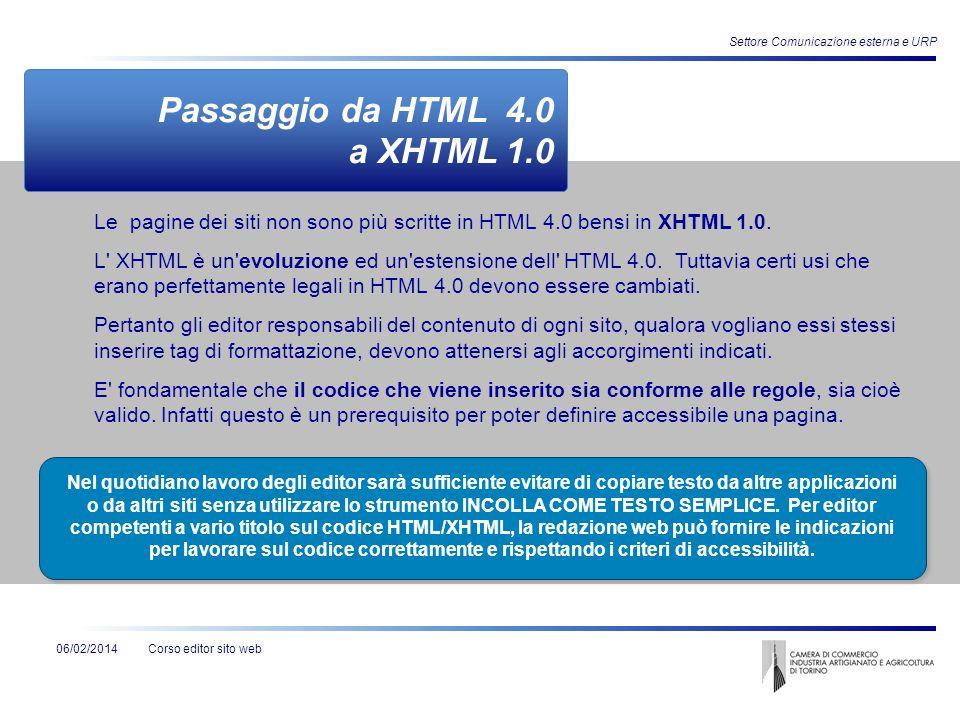 Corso editor sito web Settore Comunicazione esterna e URP 06/02/2014 Passaggio da HTML 4.0 a XHTML 1.0 Le pagine dei siti non sono più scritte in HTML