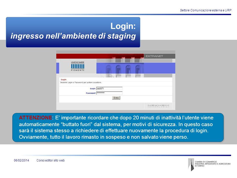 Corso editor sito web Settore Comunicazione esterna e URP 06/02/2014 Login: ingresso nellambiente di staging ATTENZIONE: E importante ricordare che do