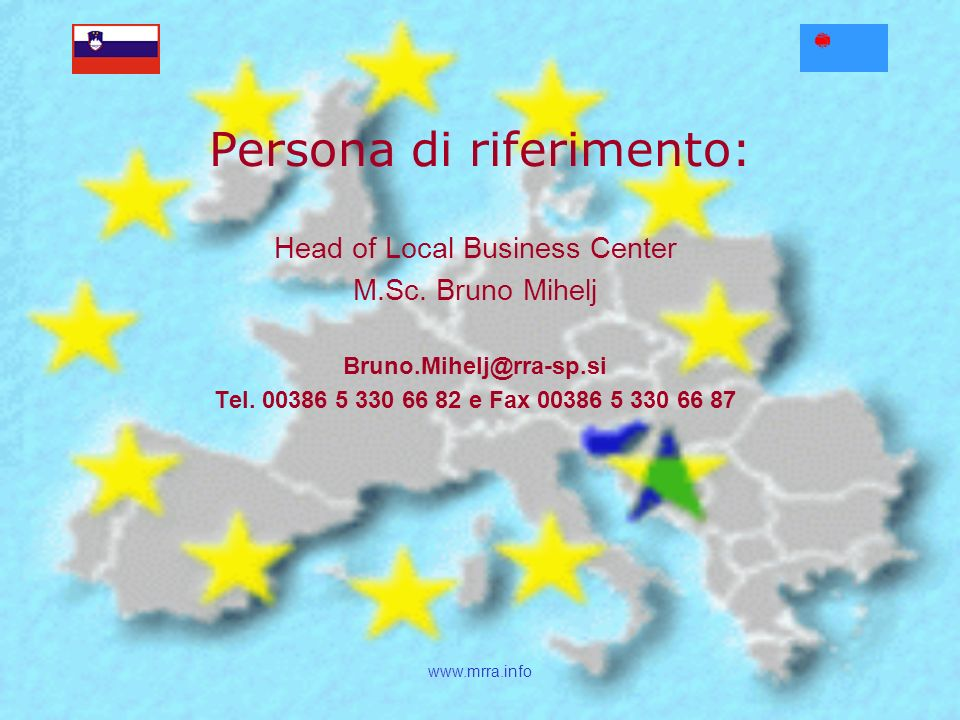 www.mrra.info Persona di riferimento: Head of Local Business Center M.Sc. Bruno Mihelj Bruno.Mihelj@rra-sp.si Tel. 00386 5 330 66 82 e Fax 00386 5 330