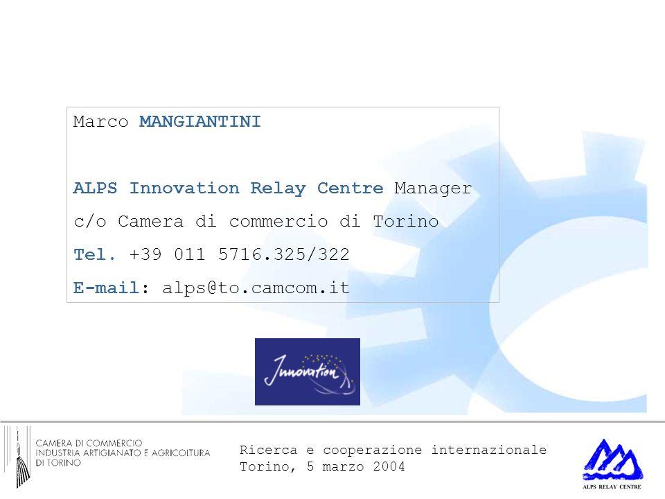 Ricerca e cooperazione internazionale Torino, 5 marzo 2004 Marco MANGIANTINI ALPS Innovation Relay Centre Manager c/o Camera di commercio di Torino Te
