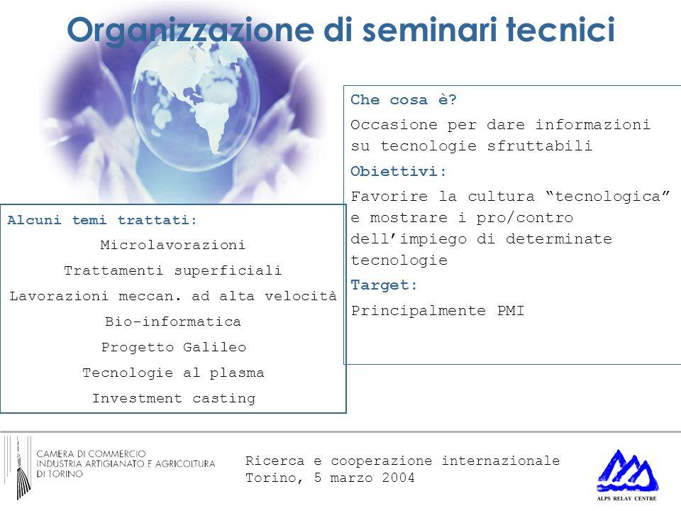 Ricerca e cooperazione internazionale Torino, 5 marzo 2004 Organizzazione di seminari tecnici Che cosa è? Occasione per dare informazioni su tecnologi