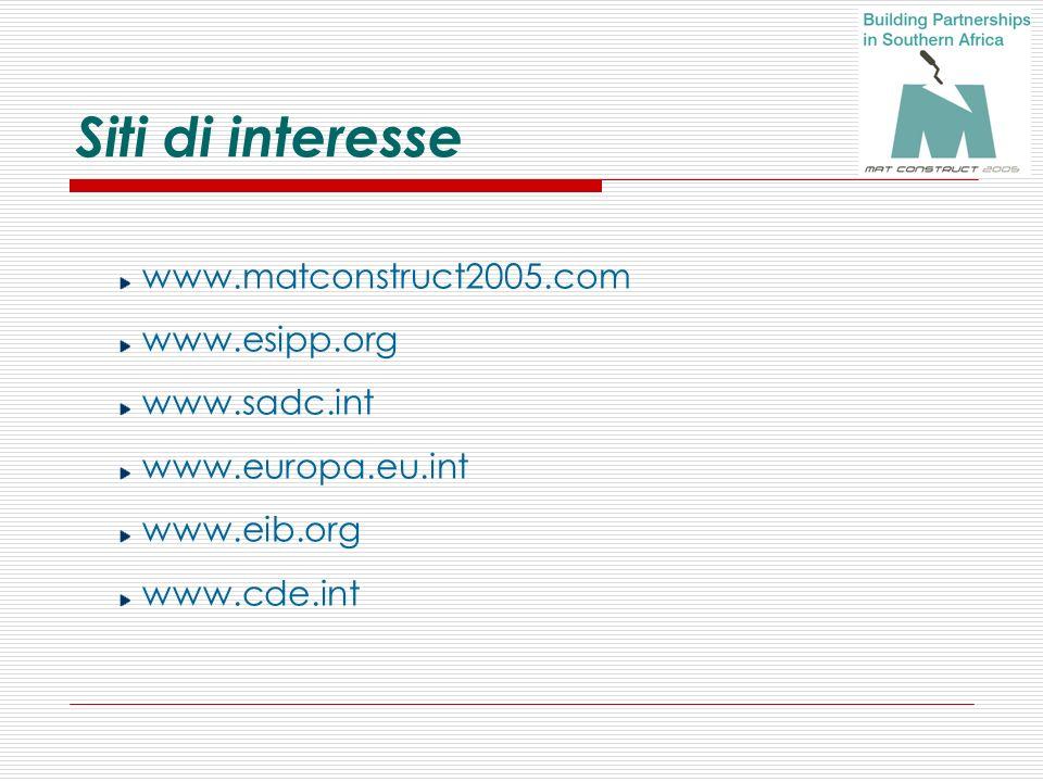 Siti di interesse www.matconstruct2005.com www.esipp.org www.sadc.int www.europa.eu.int www.eib.org www.cde.int