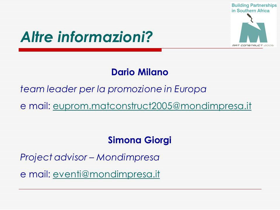 Altre informazioni? Dario Milano team leader per la promozione in Europa e mail: euprom.matconstruct2005@mondimpresa.it Simona Giorgi Project advisor