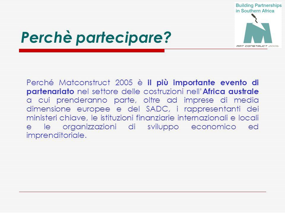 Perchè partecipare? Perché Matconstruct 2005 è il più importante evento di partenariato nel settore delle costruzioni nell Africa australe a cui prend