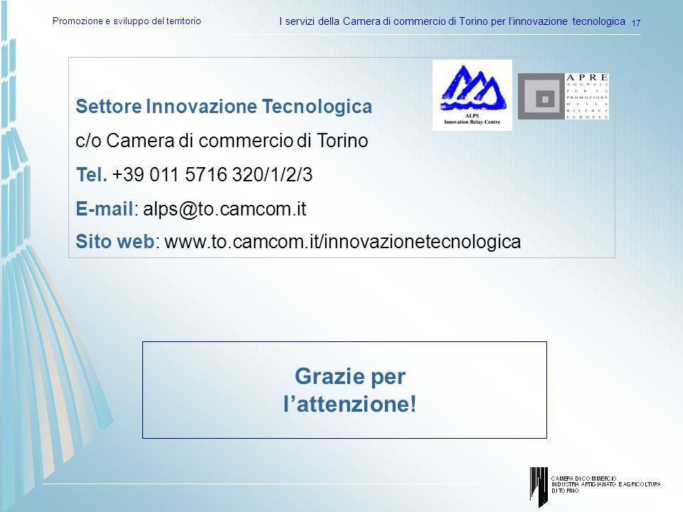 Promozione e sviluppo del territorio I servizi della Camera di commercio di Torino per linnovazione tecnologica 17 Settore Innovazione Tecnologica c/o Camera di commercio di Torino Tel.