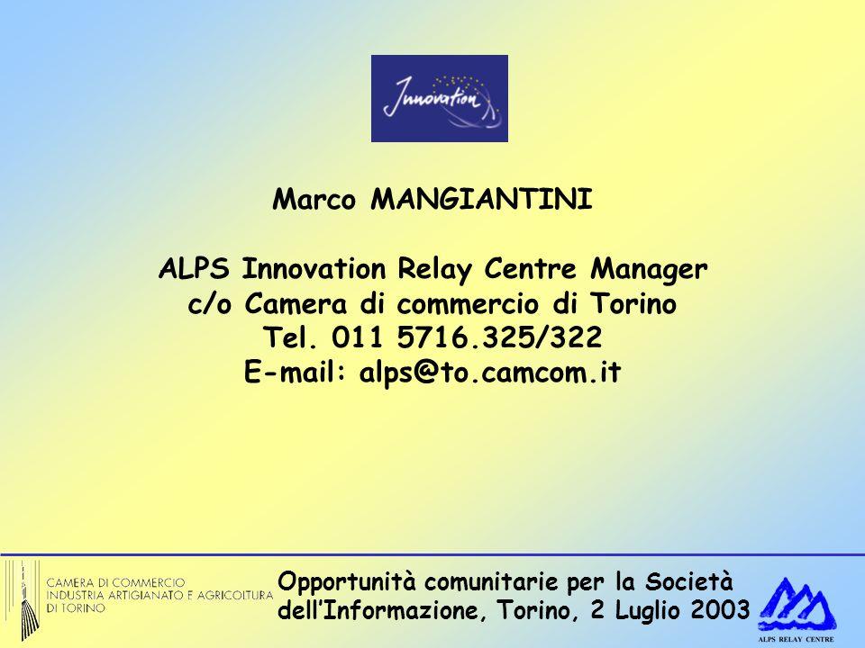 Opportunità comunitarie per la Società dellInformazione, Torino, 2 Luglio 2003 Marco MANGIANTINI ALPS Innovation Relay Centre Manager c/o Camera di commercio di Torino Tel.