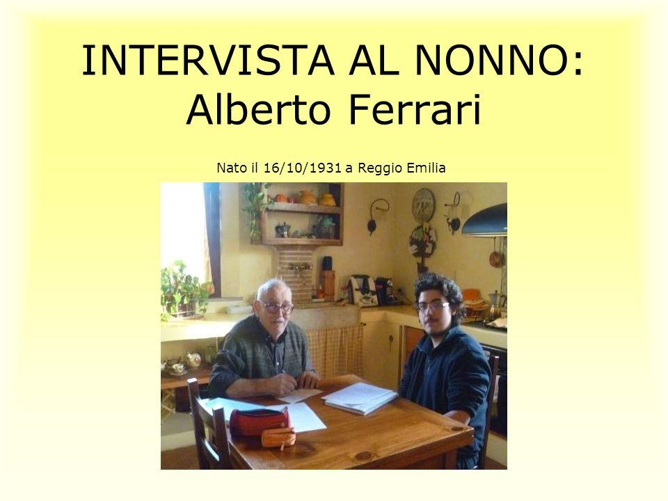 INTERVISTA AL NONNO: Alberto Ferrari Nato il 16/10/1931 a Reggio Emilia