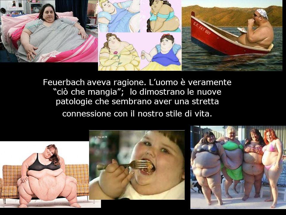 Feuerbach aveva ragione. Luomo è veramente ciò che mangia; lo dimostrano le nuove patologie che sembrano aver una stretta connessione con il nostro st