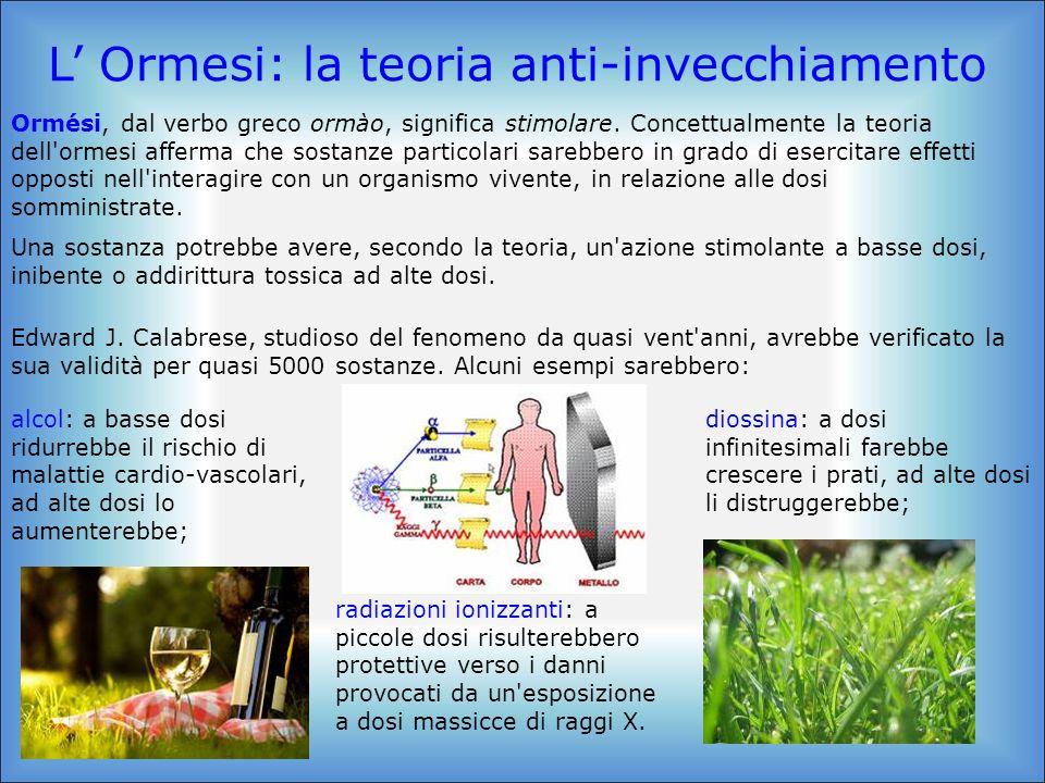 radiazioni ionizzanti: a piccole dosi risulterebbero protettive verso i danni provocati da un'esposizione a dosi massicce di raggi X. L Ormesi: la teo