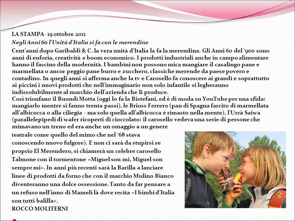 LA STAMPA- 19 ottobre 2011 Negli Anni 60 l'Unità d'Italia si fa con le merendine Centanni dopo Garibaldi & C. la vera unità dItalia la fa la merendina