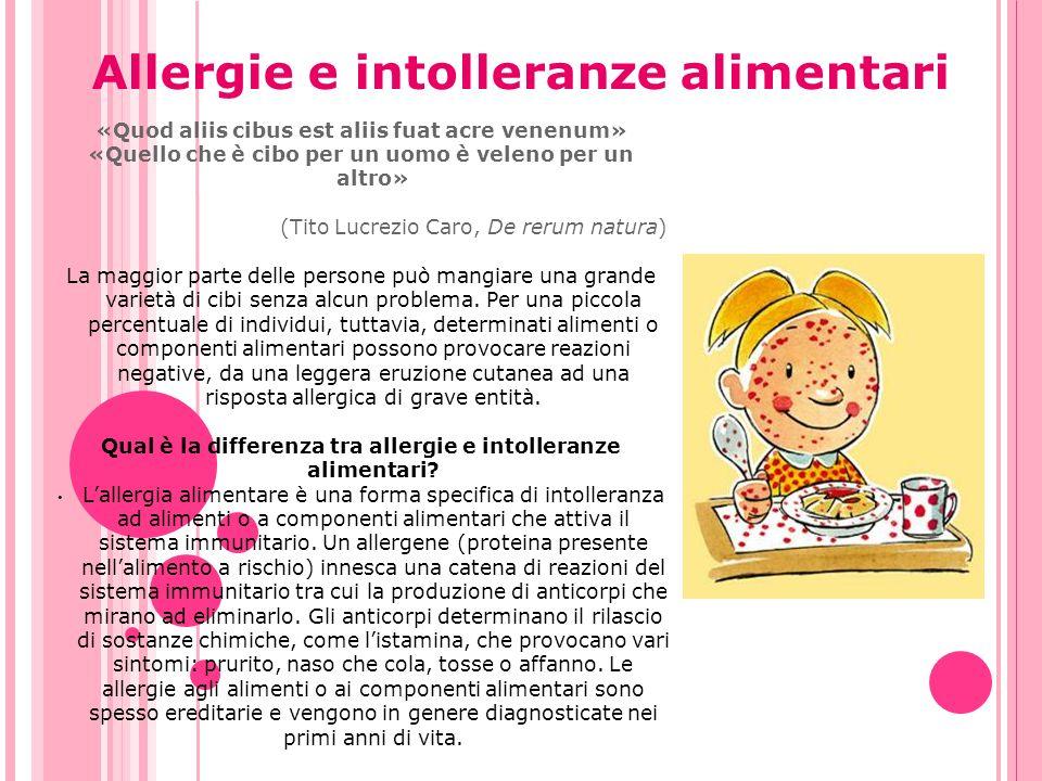 Allergie e intolleranze alimentari «Quod aliis cibus est aliis fuat acre venenum» «Quello che è cibo per un uomo è veleno per un altro» (Tito Lucrezio