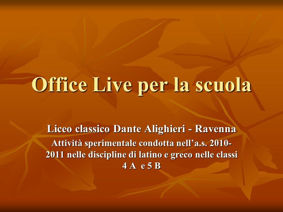 Office Live per la scuola Liceo classico Dante Alighieri - Ravenna Attività sperimentale condotta nella.s. 2010- 2011 nelle discipline di latino e gre