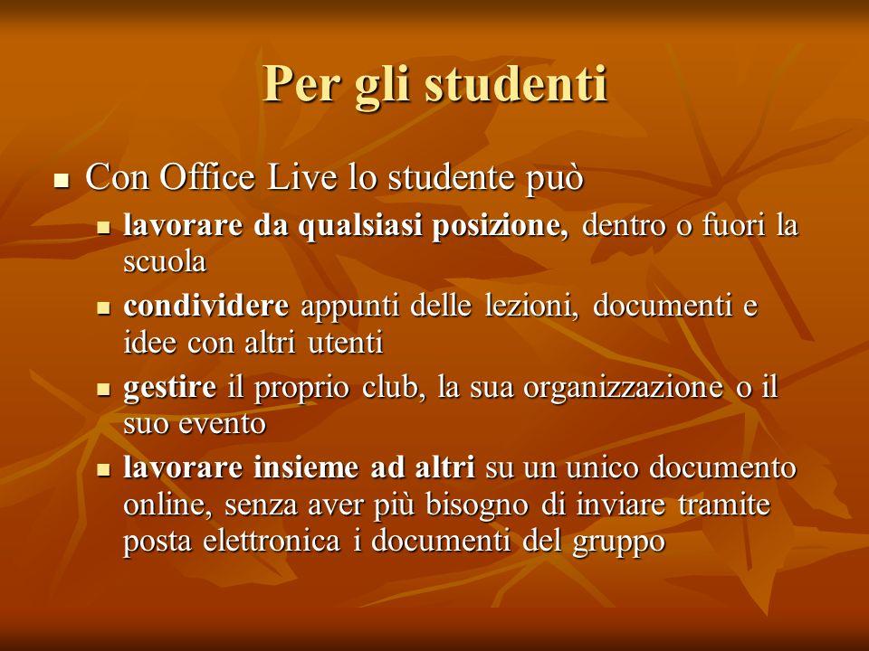 Per gli studenti Con Office Live lo studente può Con Office Live lo studente può lavorare da qualsiasi posizione, dentro o fuori la scuola lavorare da