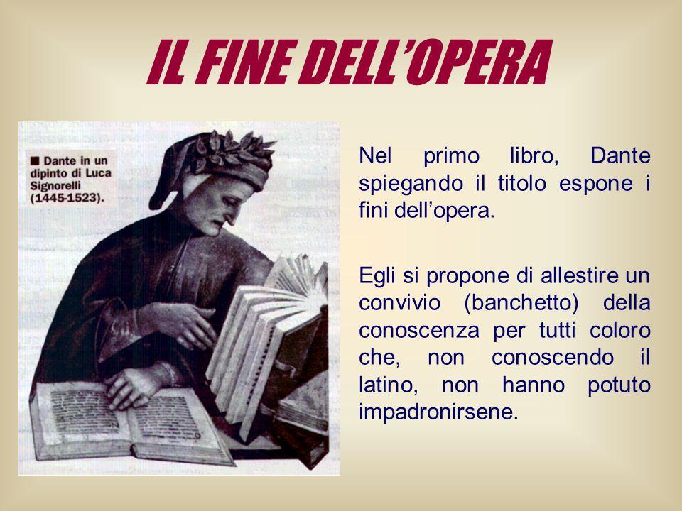 IL FINE DELLOPERA Nel primo libro, Dante spiegando il titolo espone i fini dellopera. Egli si propone di allestire un convivio (banchetto) della conos