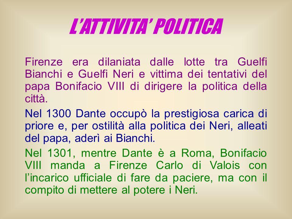 Firenze era dilaniata dalle lotte tra Guelfi Bianchi e Guelfi Neri e vittima dei tentativi del papa Bonifacio VIII di dirigere la politica della città