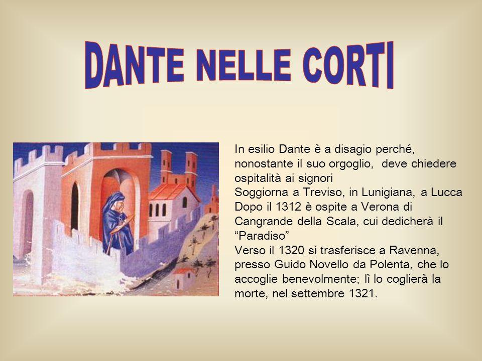 In esilio Dante è a disagio perché, nonostante il suo orgoglio, deve chiedere ospitalità ai signori Soggiorna a Treviso, in Lunigiana, a Lucca Dopo il