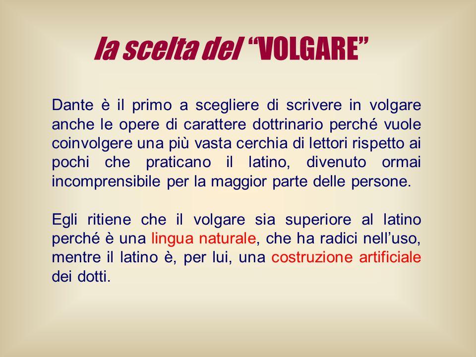 la scelta del VOLGARE Dante è il primo a scegliere di scrivere in volgare anche le opere di carattere dottrinario perché vuole coinvolgere una più vas