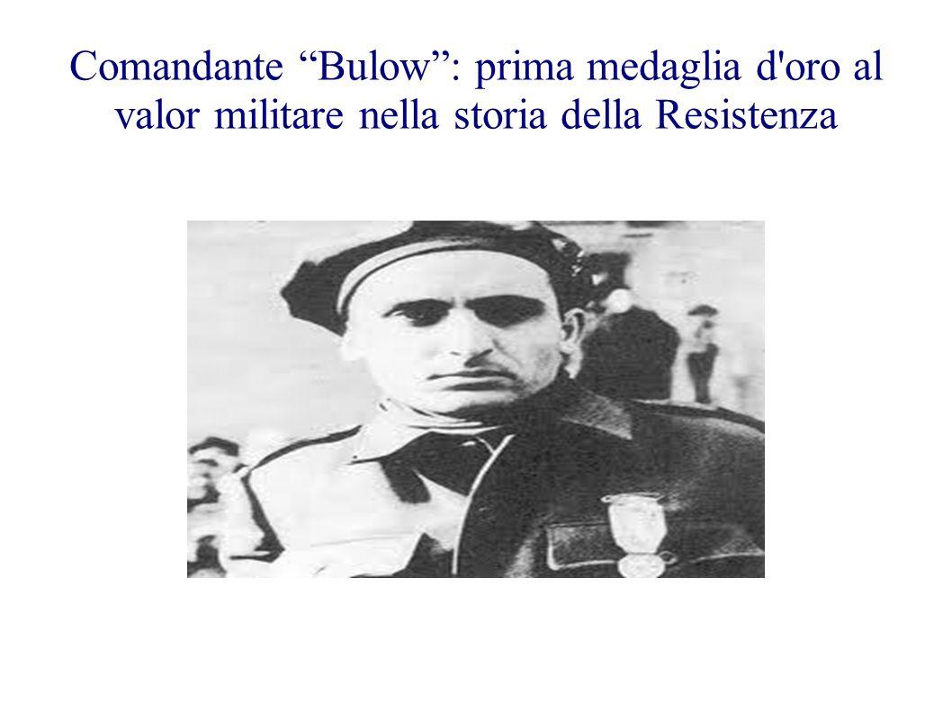 Comandante Bulow: prima medaglia d'oro al valor militare nella storia della Resistenza