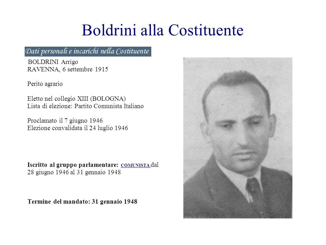 Boldrini alla Costituente BOLDRINI Arrigo RAVENNA, 6 settembre 1915 Perito agrario Eletto nel collegio XIII (BOLOGNA) Lista di elezione: Partito Comun