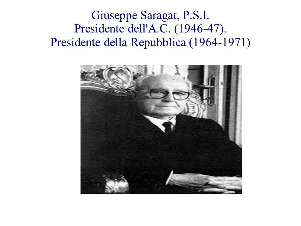 Giuseppe Saragat, P.S.I. Presidente dell'A.C. (1946-47). Presidente della Repubblica (1964-1971)