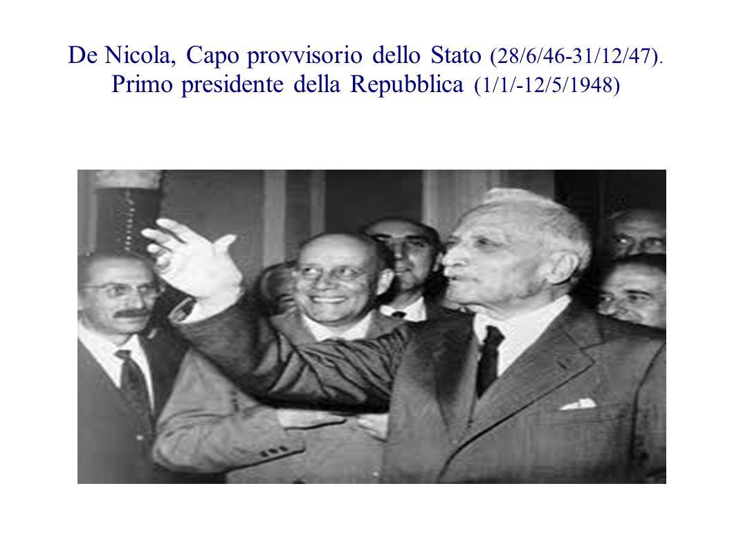 De Nicola, Capo provvisorio dello Stato (28/6/46-31/12/47). Primo presidente della Repubblica (1/1/-12/5/1948)