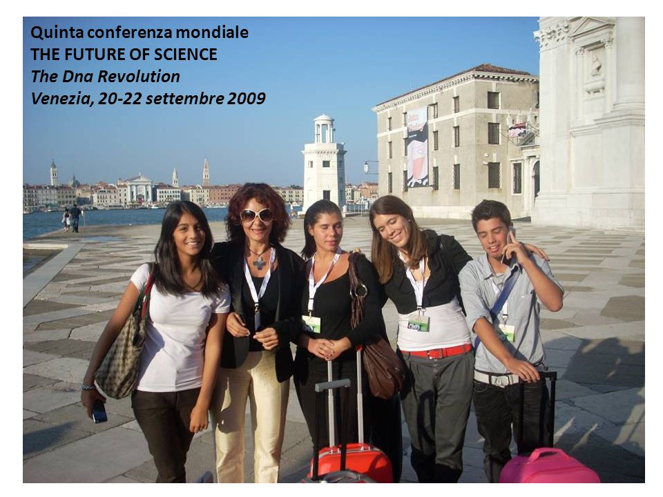 Quinta conferenza mondiale THE FUTURE OF SCIENCE The Dna Revolution Venezia, 20-22 settembre 2009