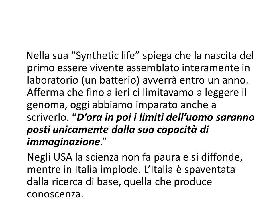 Nella sua Synthetic life spiega che la nascita del primo essere vivente assemblato interamente in laboratorio (un batterio) avverrà entro un anno. Aff
