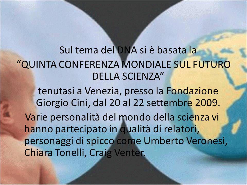 Sul tema del DNA si è basata la QUINTA CONFERENZA MONDIALE SUL FUTURO DELLA SCIENZA tenutasi a Venezia, presso la Fondazione Giorgio Cini, dal 20 al 2