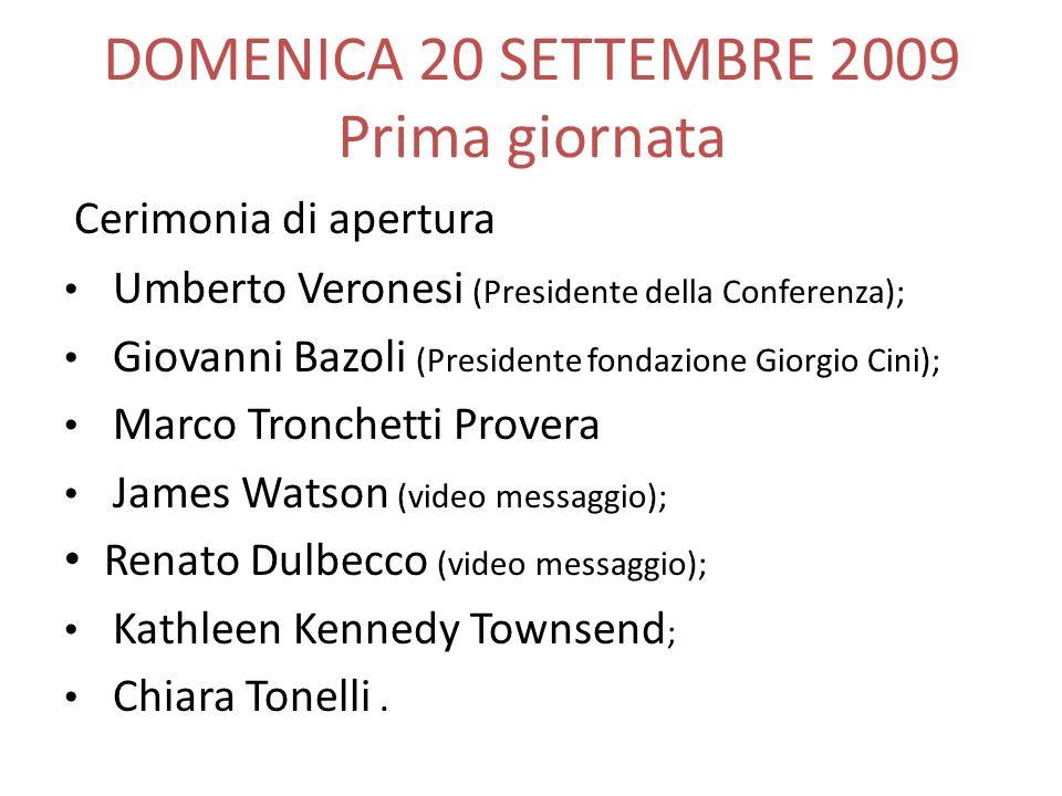DOMENICA 20 SETTEMBRE 2009 Prima giornata Cerimonia di apertura Umberto Veronesi (Presidente della Conferenza); Giovanni Bazoli (Presidente fondazione