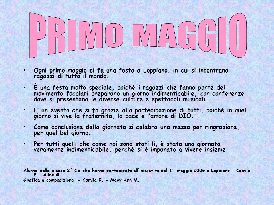 Ogni primo maggio si fa una festa a Loppiano, in cui si incontrano ragazzi di tutto il mondo. È una festa molto speciale, poiché i ragazzi che fanno p