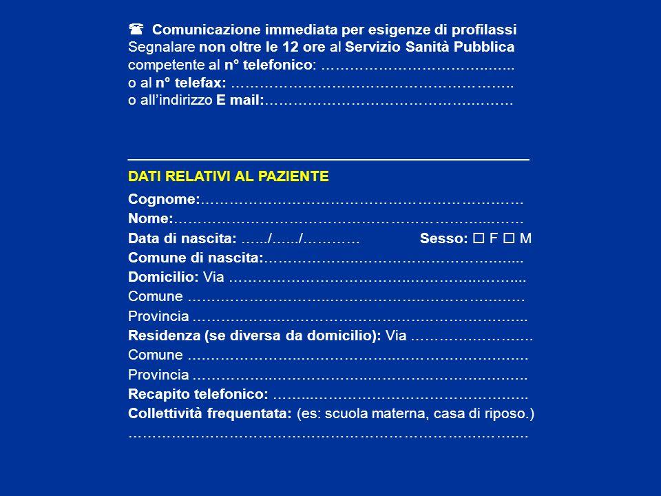 Comunicazione immediata per esigenze di profilassi Segnalare non oltre le 12 ore al Servizio Sanità Pubblica competente al n° telefonico: …………………………….
