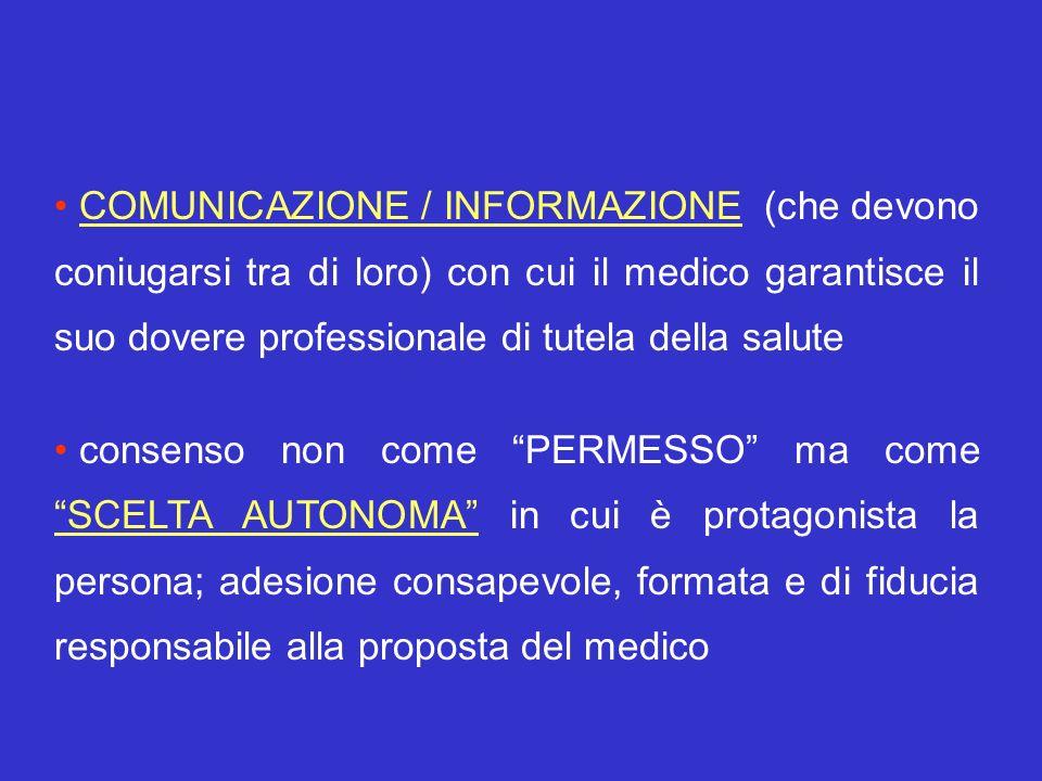 COMUNICAZIONE / INFORMAZIONE (che devono coniugarsi tra di loro) con cui il medico garantisce il suo dovere professionale di tutela della salute conse