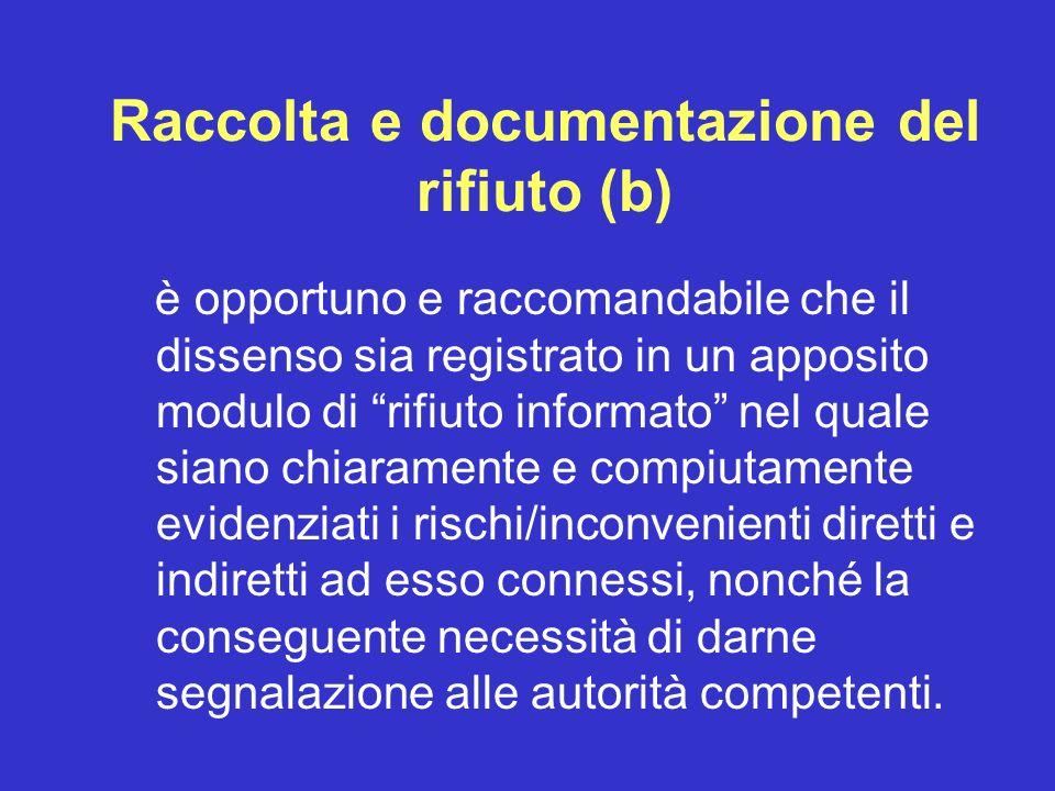 Raccolta e documentazione del rifiuto (b) è opportuno e raccomandabile che il dissenso sia registrato in un apposito modulo di rifiuto informato nel q