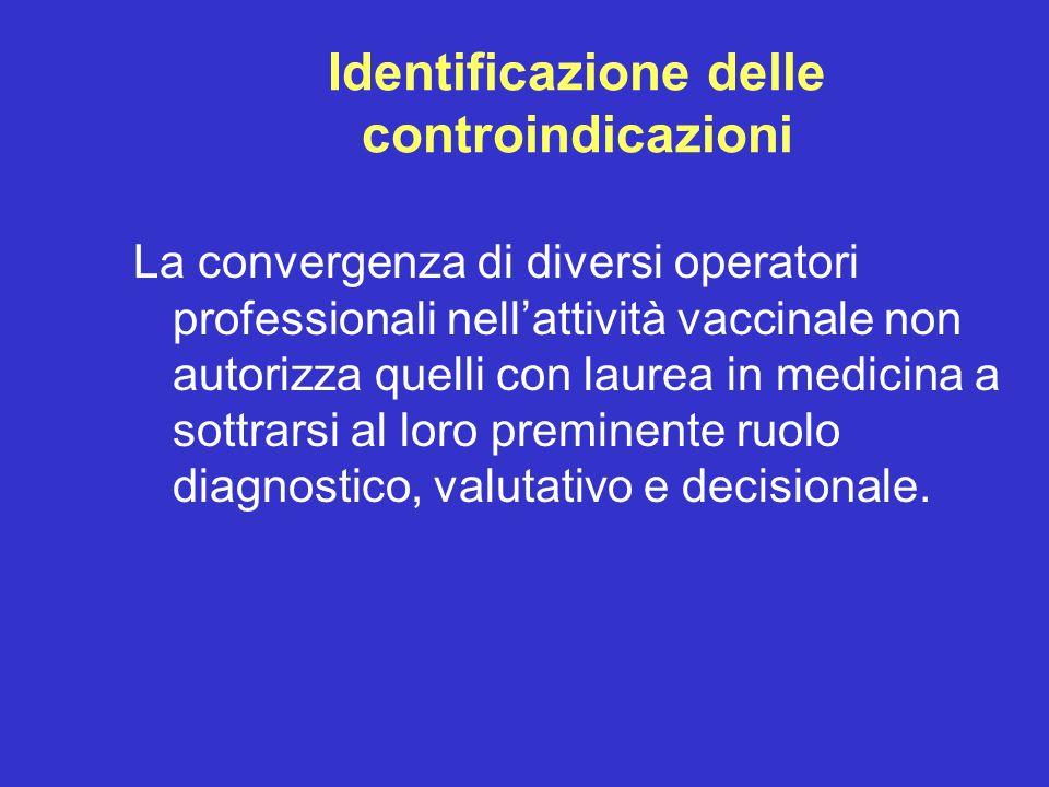 Identificazione delle controindicazioni La convergenza di diversi operatori professionali nellattività vaccinale non autorizza quelli con laurea in me