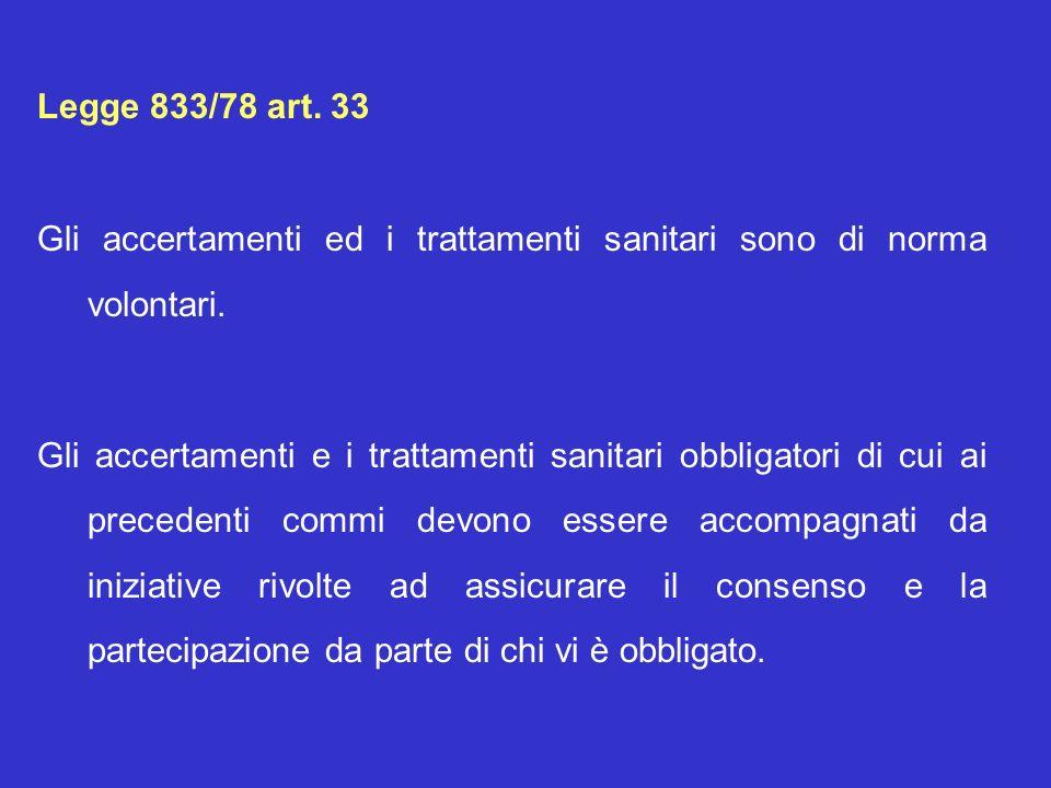 Legge 833/78 art. 33 Gli accertamenti ed i trattamenti sanitari sono di norma volontari. Gli accertamenti e i trattamenti sanitari obbligatori di cui