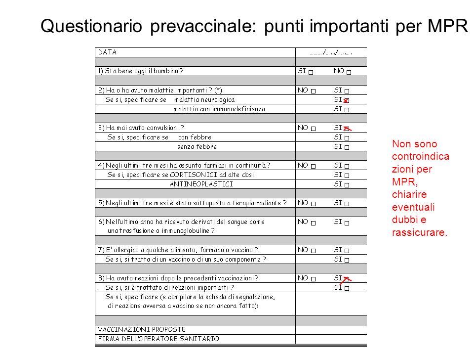 Questionario prevaccinale: punti importanti per MPR Non sono controindica zioni per MPR, chiarire eventuali dubbi e rassicurare.