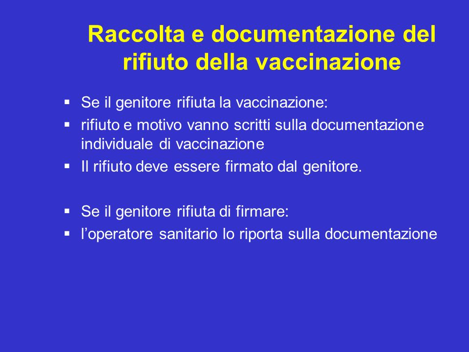 Raccolta e documentazione del rifiuto della vaccinazione Se il genitore rifiuta la vaccinazione: rifiuto e motivo vanno scritti sulla documentazione i