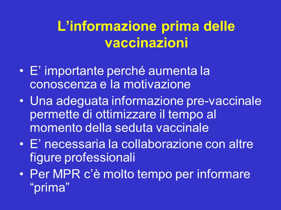 Linformazione prima delle vaccinazioni E importante perché aumenta la conoscenza e la motivazione Una adeguata informazione pre-vaccinale permette di