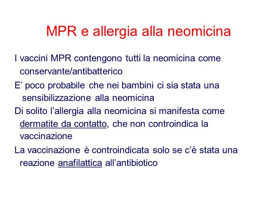 MPR e allergia alla neomicina I vaccini MPR contengono tutti la neomicina come conservante/antibatterico E poco probabile che nei bambini ci sia stata