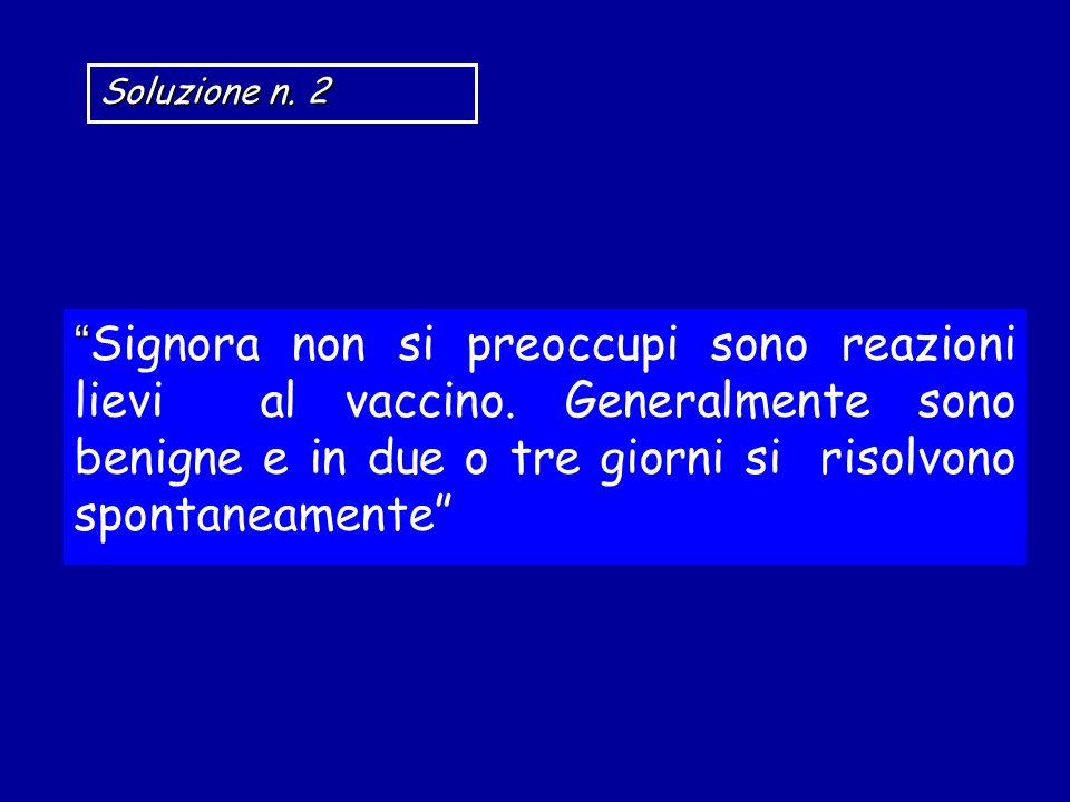 Soluzione n. 2 Signora non si preoccupi sono reazioni lievi al vaccino. Generalmente sono benigne e in due o tre giorni si risolvono spontaneamente