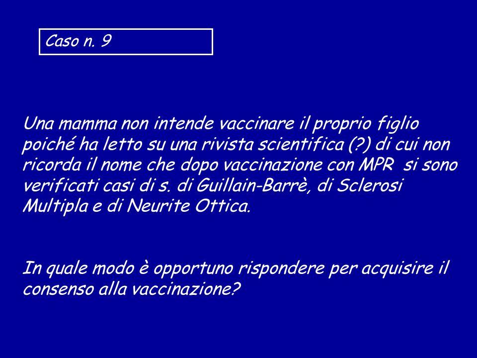 Una mamma non intende vaccinare il proprio figlio poiché ha letto su una rivista scientifica (?) di cui non ricorda il nome che dopo vaccinazione con