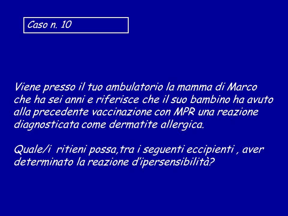 Viene presso il tuo ambulatorio la mamma di Marco che ha sei anni e riferisce che il suo bambino ha avuto alla precedente vaccinazione con MPR una rea