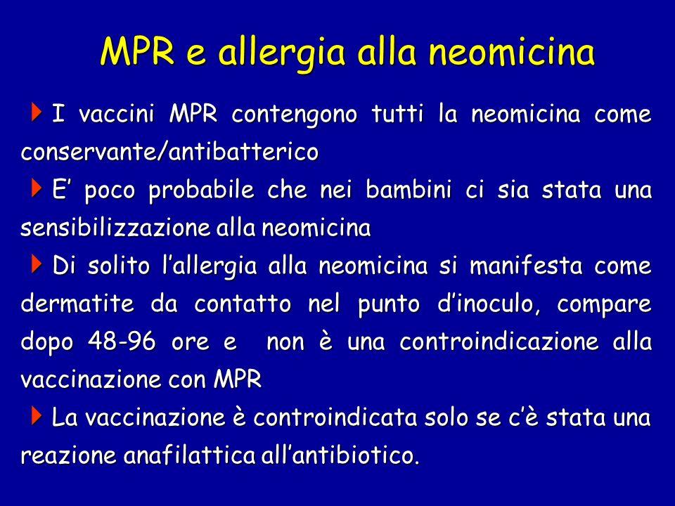 MPR e allergia alla neomicina I vaccini MPR contengono tutti la neomicina come conservante/antibatterico I vaccini MPR contengono tutti la neomicina c