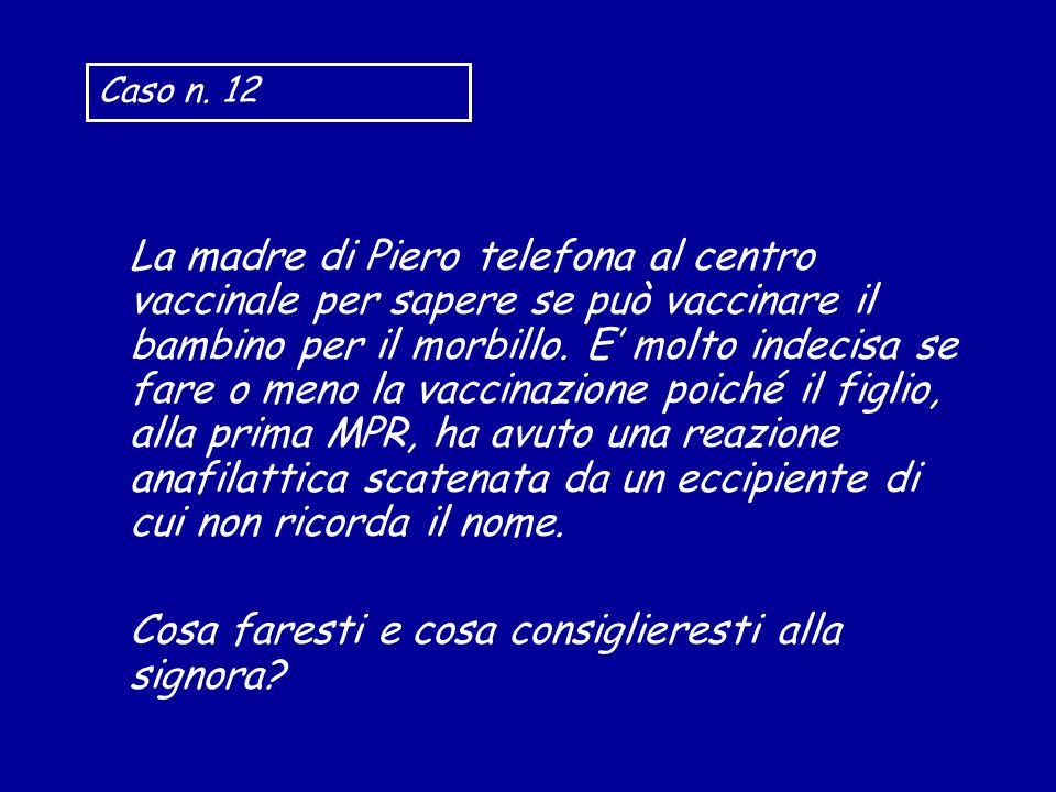La madre di Piero telefona al centro vaccinale per sapere se può vaccinare il bambino per il morbillo. E molto indecisa se fare o meno la vaccinazione