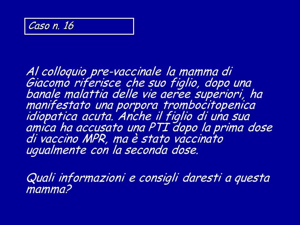 Al colloquio pre-vaccinale la mamma di Giacomo riferisce che suo figlio, dopo una banale malattia delle vie aeree superiori, ha manifestato una porpor